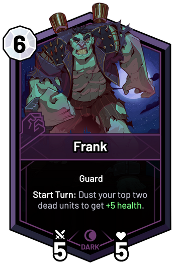 Frank - Start Turn: Dust your top two dead units to get +5 Health.