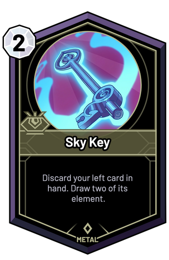 Sky Key - Discard your left card in hand. Draw two of its element.
