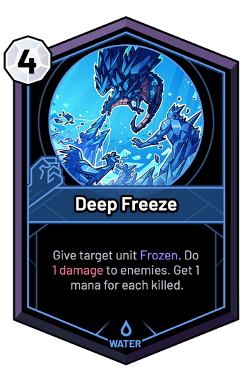 Deep Freeze - Give target unit Frozen. Do 1 Damage to enemies. Get 1 mana for each killed.