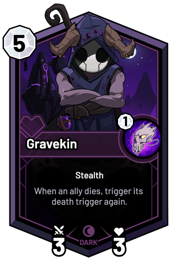 Gravekin - When an ally dies, trigger its death trigger again.