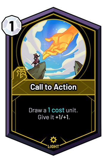 Call to Action - Draw a 1c unit. Give it +1/+1.