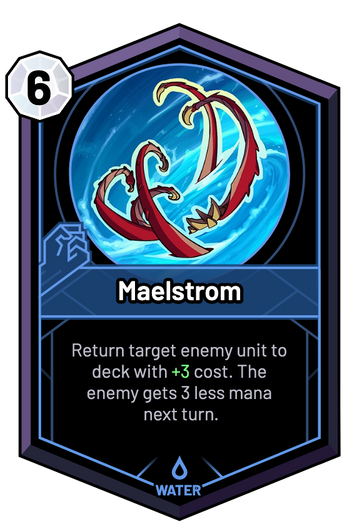 Maelstrom - Return target enemy unit to deck with +3 cost. The enemy gets 3 less mana next turn.