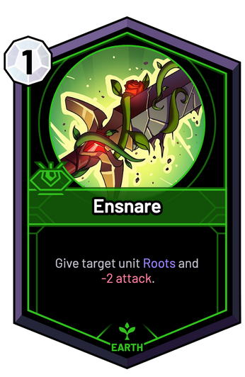 Ensnare - Give target unit Roots and -2 Attack.