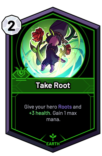 Take Root - Give your hero Roots and +3 Health. Gain 1 max mana.