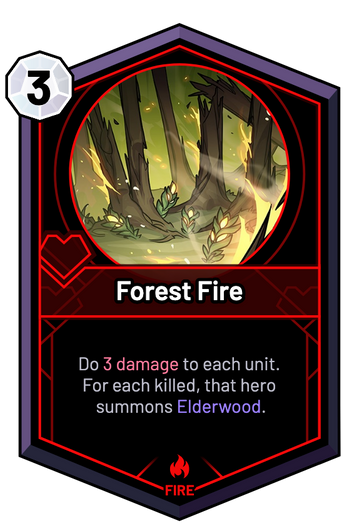 Forest Fire - Do 3 Damage to each unit. For each killed, that hero summons Elderwood.