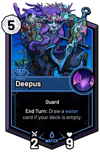 Deepus - End Turn: Draw a water card if your deck is empty.