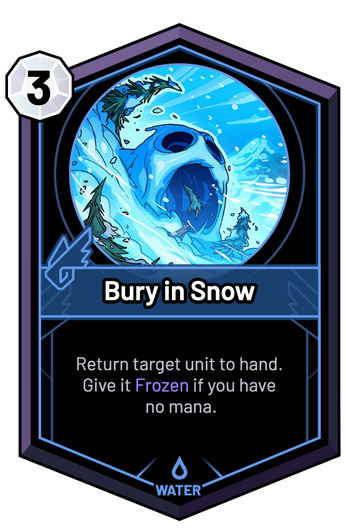 Bury in Snow - Return target unit to hand. Give it Frozen if you have no mana.