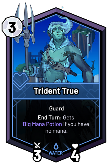 Trident True - End Turn: Gets Big Mana Potion if you have no mana.