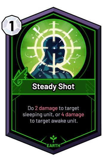 Steady Shot - Do 2 Damage to target sleeping unit, or 4 Damage to target awake unit.