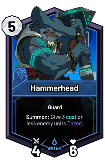 Hammerhead - Summon: Give 3c or less enemy units Dazed.