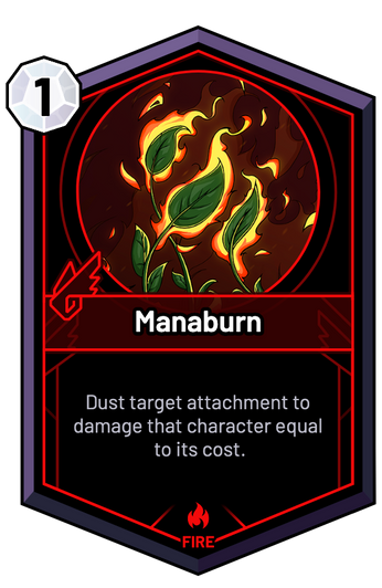 Manaburn - Dust target attachment to damage that character equal to its cost.