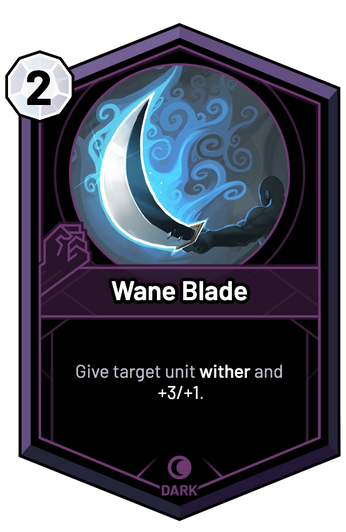Wane Blade - Give target unit wither and +3/+1.