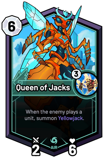 Queen of Jacks - When the enemy plays a unit, summon Yellowjack.