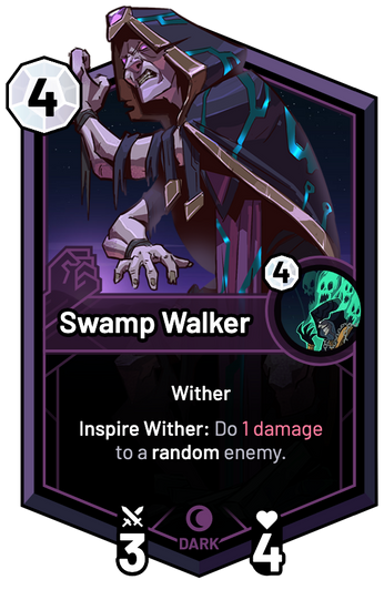 Swamp Walker - Inspire Wither: Do 1 Damage to a random enemy.