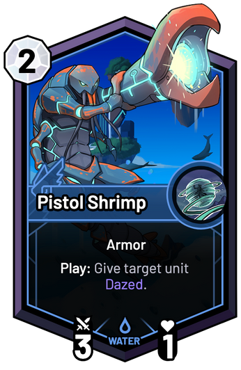 Pistol Shrimp - Play: Give target unit Dazed.