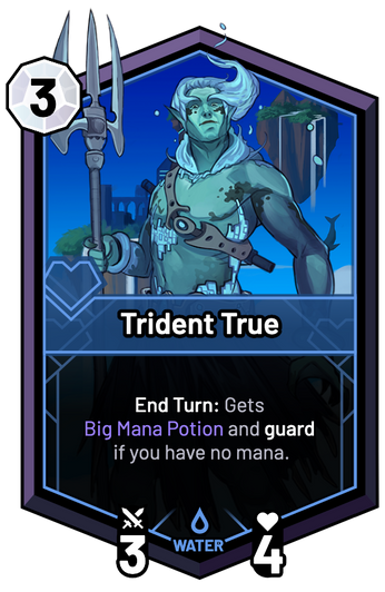 Trident True - End Turn: Gets Big Mana Potion and guard if you have no mana.