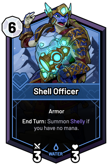 Shell Officer - End Turn: Summon Shelly if you have no mana.