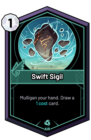 Swift Sigil - Mulligan your hand. Draw a 1c card.