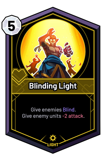 Blinding Light - Give enemies Blind. Give enemy units -2 Attack.