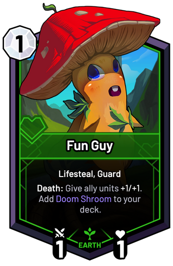 Fun Guy - Death: Give ally units +1/+1. Add Doom Shroom to your deck.