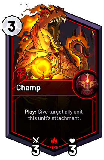 Champ - Play: Give target ally unit this unit's attachment.