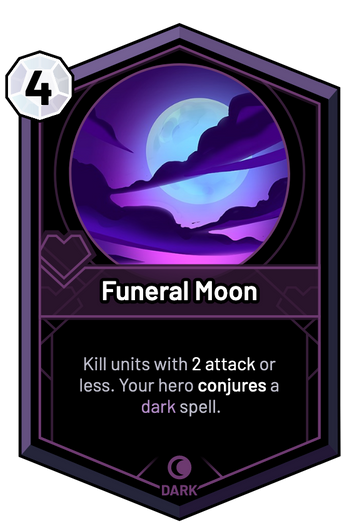 Funeral Moon - Kill units with 2 Attack or less. Your hero conjures a dark spell.