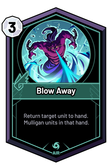 Blow Away - Return target unit to hand. Mulligan units in that hand.