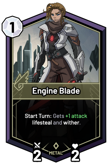 Engine Blade - Start Turn: Gets +1 Attack lifesteal and wither.