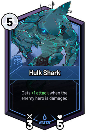 Hulk Shark - Gets +1 Attack when the enemy hero is damaged.