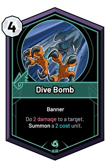 Dive Bomb - Do 2 Damage to a target. Summon a 2c unit.