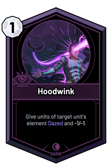 Hoodwink - Give units of target unit's element Dazed and -1/-1.