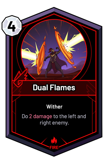 Dual Flames - Do 2 Damage to the left and right enemy.