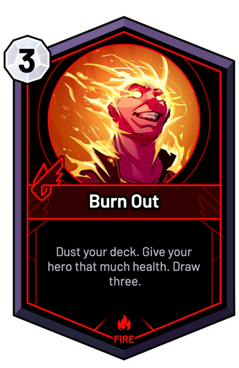 Burn Out - Dust your deck. Give your hero that much health. Draw three.