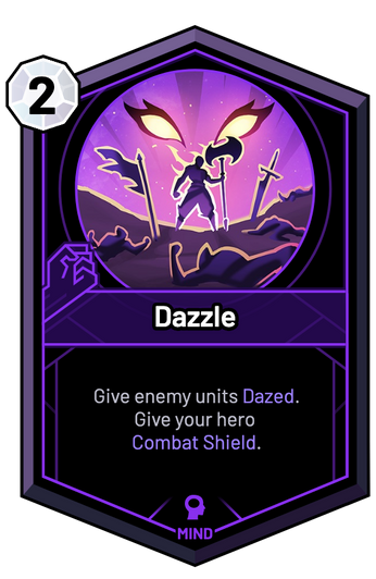 Dazzle - Give enemy units Dazed. Give your hero Combat Shield.