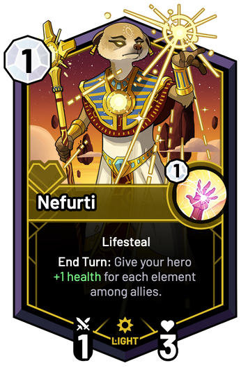 Nefurti - End Turn: Give your hero +1 Health for each element among allies.