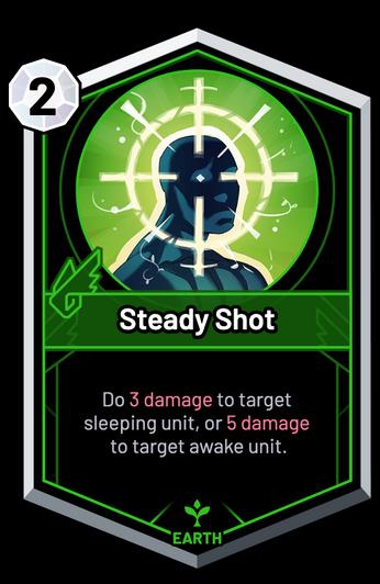 Steady Shot - Do 3 Damage to target sleeping unit, or 5 Damage to target awake unit.