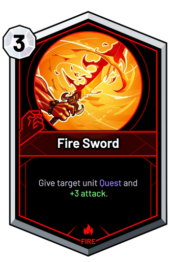 Fire Sword - Give target unit Quest and +3 Attack.