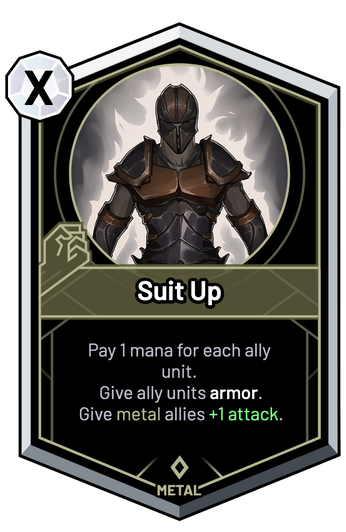 Suit Up - Pay 1 mana for each ally unit. Give ally units armor. Give metal allies +1 Attack.