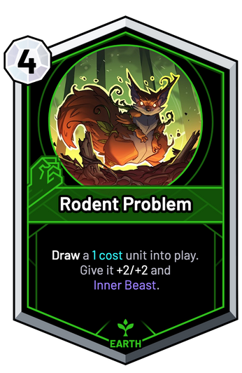 Rodent Problem - Draw a 1c unit into play. Give it +2/+2 and Inner Beast.