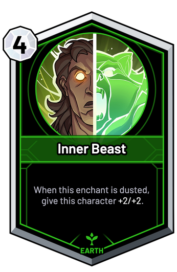 Inner Beast - When this enchant is dusted, give this character +2/+2.