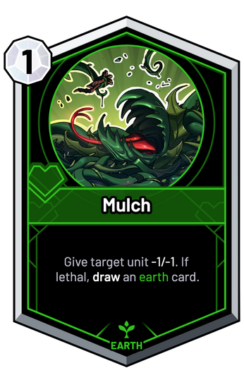 Mulch - Give target unit -1/-1. If lethal, draw an earth card.