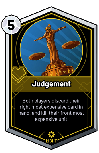 Judgement - Both players discard their right most expensive card in hand, and kill their front most expensive unit.