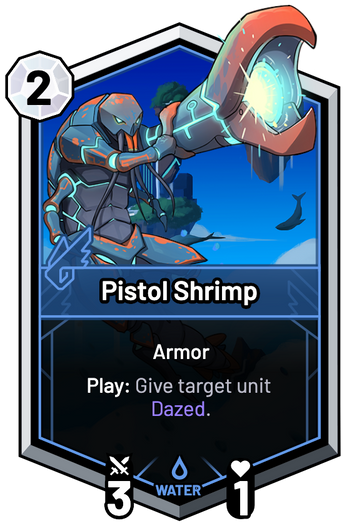 Pistol Shrimp - Play: Give target unit Dazed.