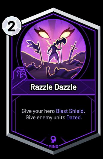 Razzle Dazzle - Give your hero Blast Shield. Give enemy units Dazed.