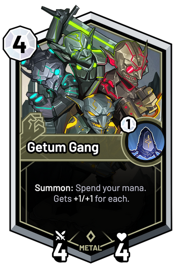 Getum Gang - Summon: Spend your mana. Gets +1/+1 for each.