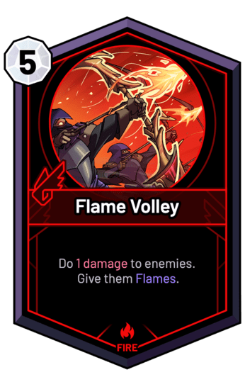 Flame Volley - Do 1 Damage to enemies. Give them Flames.