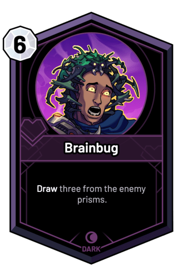 Brainbug - Draw three from the enemy prisms.