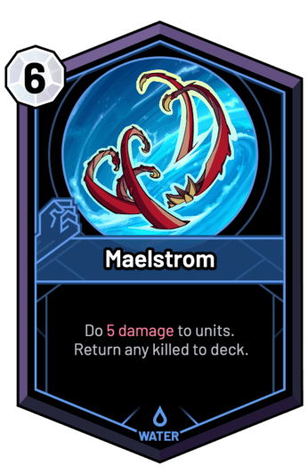 Maelstrom - Do 5 Damage to units. Return any killed to deck.