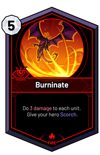 Burninate - Do 3 Damage to each unit. Give your hero Scorch.
