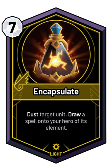 Encapsulate - Dust target unit. Draw a spell onto your hero of its element.